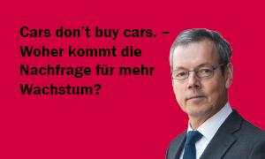 Prof. Dr. Peter Bofinger: Cars don't buy cars